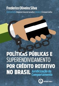 Políticas Públicas e Superendividamento por Crédito Rotativo no Brasil: Juridicização Do Comportamento