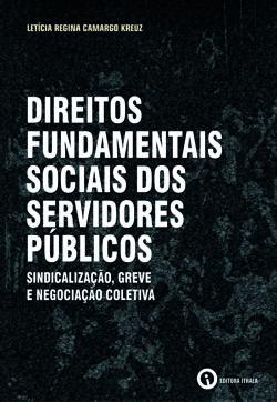 Direitos fundamentais sociais dos servidores públicos: sindicalização, greve e negociação coletiva